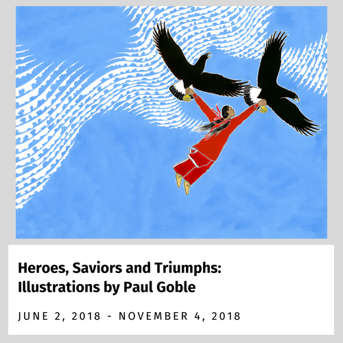 Heroes, Saviors and Triumphs: Illustrations by Paul Goble - Exhibit from June 2 - November 4, 2018
