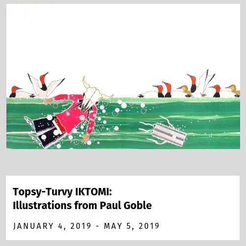 Topsy-Turvy IKTOMI: Illustrations of Paul Goble (January 4 - May 5, 2019)