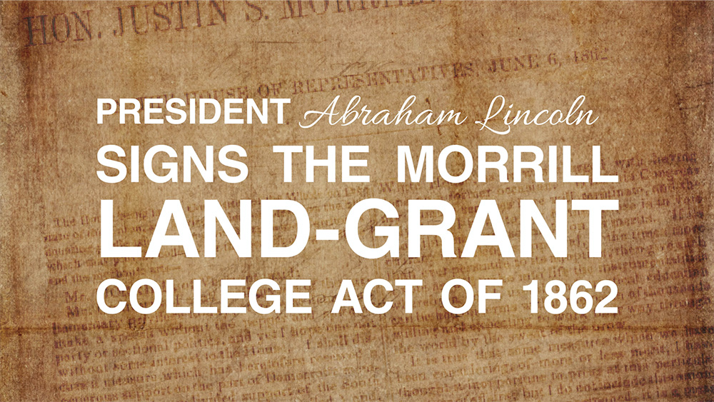 President Abraham Lincoln signs the Morrill Land-Grant College Act of 1862