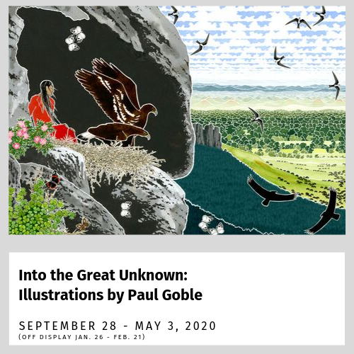 Into the Great Unknown: Illustrations by Paul Goble (Sept. 28, 2019 - May 3, 2020)