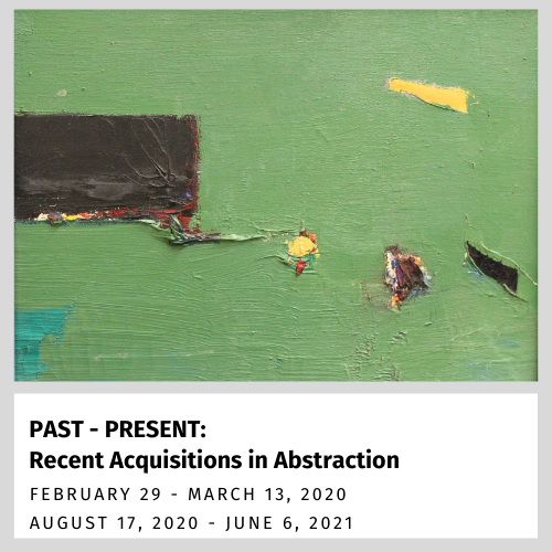 PAST-PRESENT: Recent Acquisitions in Abstraction (Feb. 29 - March 13, 2020, reopening Aug. 17)