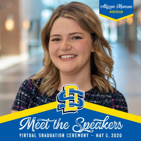 """""Meet the Speakers: Allyson Monson, Virtual Graduation Ceremony, May 9, 2020 #SDSTATE20"