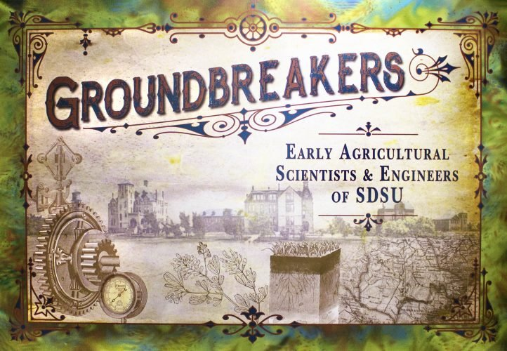 Groundbreakers: Early Agricultural Scientists & Engineers of SDSU