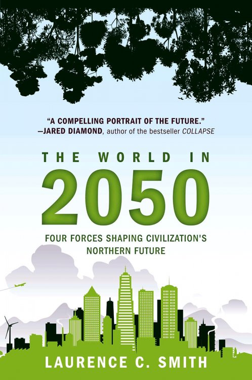 """The World in 2050: Four Forces Shaping Civilization's Northern Future"""