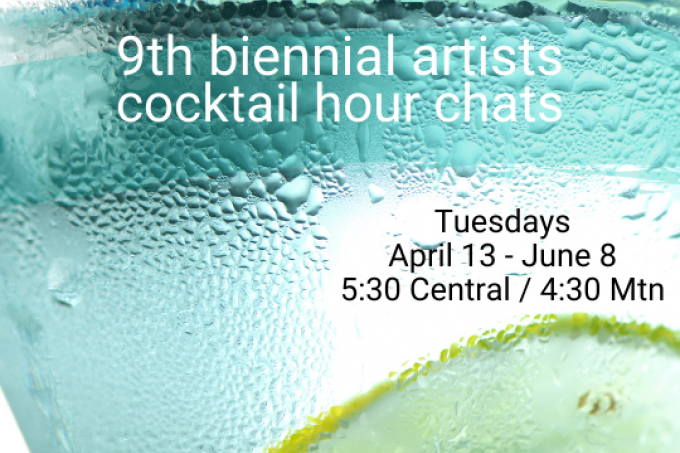 9th Biennial Artists Cocktail Hour Chats, Tuesdays, 5:30 Central / 4:30 Mountain, April 13 through June 8